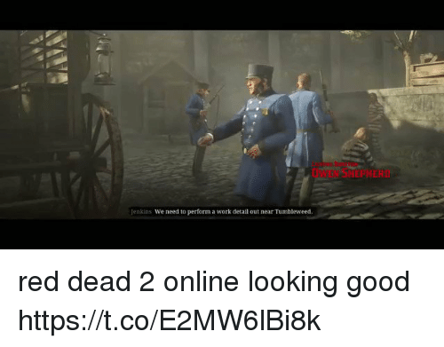looking good: OWEN SMEPNERD  Jenkins We need to perform a work detail out near Tumbleweed. red dead 2 online looking good https://t.co/E2MW6lBi8k