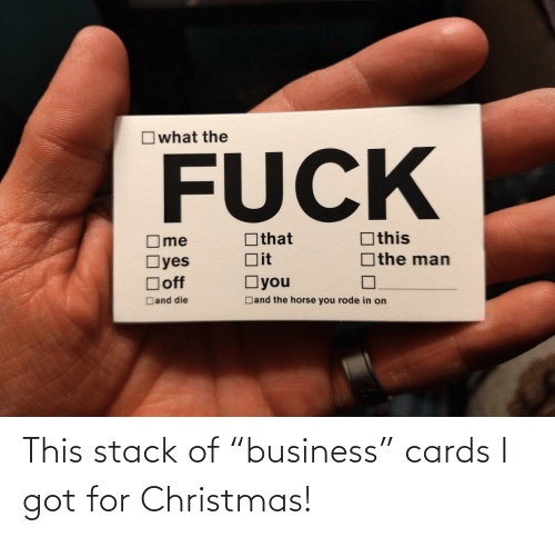 "In On: Owhat the  FUCK  Othis  Othat  ]the man  Dit  Oyes  Doff  Oyou  Dand the horse you rode in on  Dand die This stack of ""business"" cards I got for Christmas!"