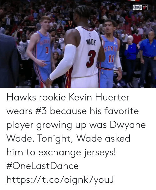 jerseys: OX  ADE Hawks rookie Kevin Huerter wears #3 because his favorite player growing up was Dwyane Wade.   Tonight, Wade asked him to exchange jerseys! #OneLastDance   https://t.co/oignk7youJ