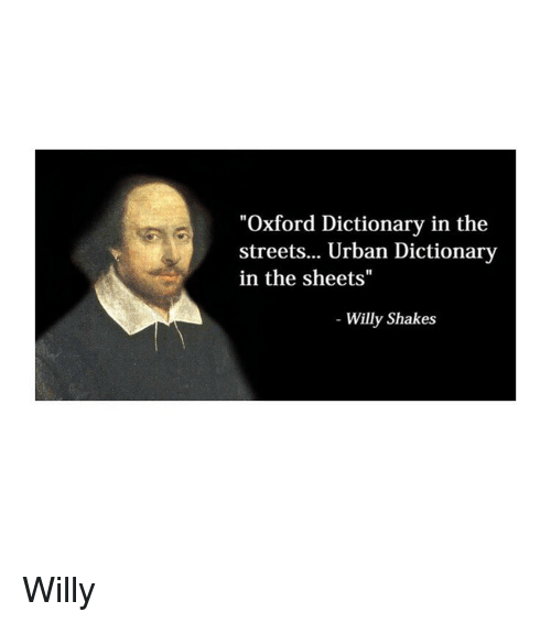 """Urban Dictionary: """"Oxford Dictionary in the  streets... Urban Dictionary  in the sheets""""  Willy Shakes Willy"""