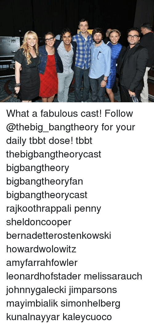 Memes, 🤖, and Tbbt: oz What a fabulous cast! Follow @thebig_bangtheory for your daily tbbt dose! tbbt thebigbangtheorycast bigbangtheory bigbangtheoryfan bigbangtheorycast rajkoothrappali penny sheldoncooper bernadetterostenkowski howardwolowitz amyfarrahfowler leonardhofstader melissarauch johnnygalecki jimparsons mayimbialik simonhelberg kunalnayyar kaleycuoco