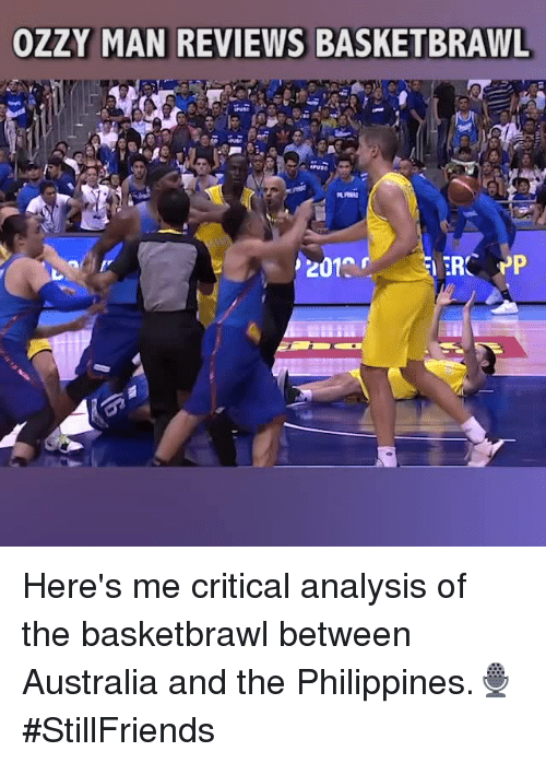 Memes, Australia, and Philippines: OZZY MAN REVIEWS BASKETBRAWL  201 Here's me critical analysis of the basketbrawl between Australia and the Philippines.🎙 #StillFriends