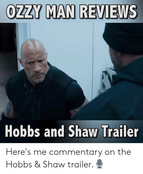 Commentary: OZZY MAN REVIEWS  Hobbs and Shaw Trailer Here's me commentary on the Hobbs & Shaw trailer.🎙