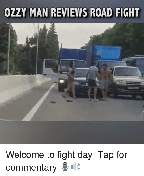 Memes, Reviews, and Fight: OZZY MAN REVIEWS ROAD FIGHT Welcome to fight day! Tap for commentary 🎙🔊