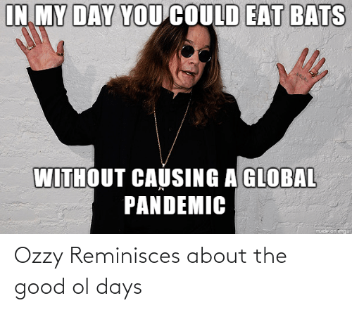 the good ol days: Ozzy Reminisces about the good ol days
