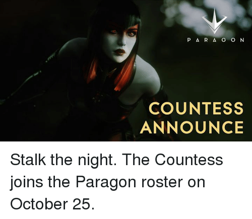 Dank, Stalking, and Announcement: P A R A G O N  COUNTESS  ANNOUNCE Stalk the night. The Countess joins the Paragon roster on October 25.