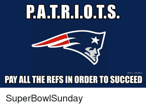 Memes, Nba, and Nfl: P.A.T.R.I.0.T.S  @NFL MEMES  PAY ALL THE REFS IN ORDER TO SUCCEED SuperBowlSunday