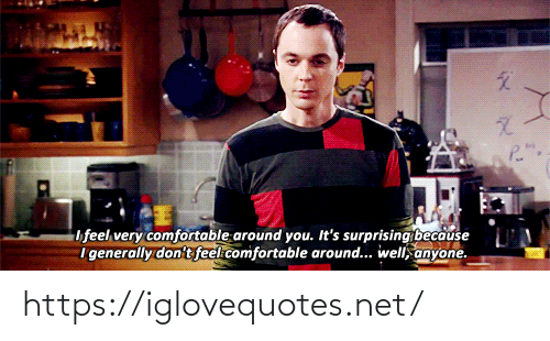 Comfortable, Net, and You: P.  ifeel very comfortable around you. It's surprising because  i generally don't feel comfortable around... well, anyone. https://iglovequotes.net/