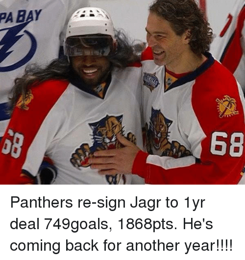 Panthers, Back, and Another: PA BAY  68 Panthers re-sign Jagr to 1yr deal 749goals, 1868pts. He's coming back for another year!!!!