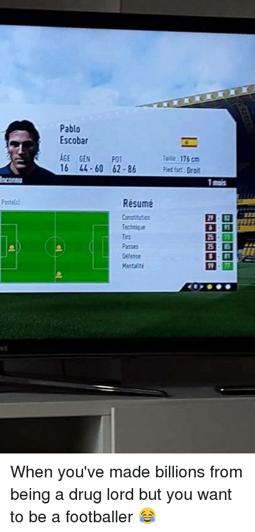 Drugs, Pablo Escobar, and Soccer: Pablo  Escobar  AGE GEN  POT  Talla 116 cm  16 44-60 62 86  red  on Droit  1 mois  Résumé  Technique When you've made billions from being a drug lord but you want to be a footballer 😂