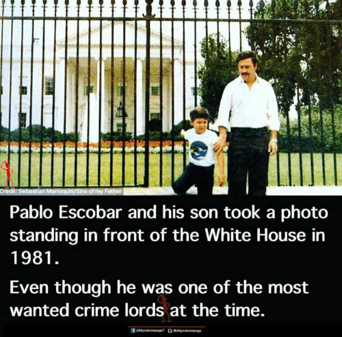pablo: Pablo Escobar and his son took a photo  standing in front of the White House in  1981  Even though he was one of the most  wanted crime lords at the time.