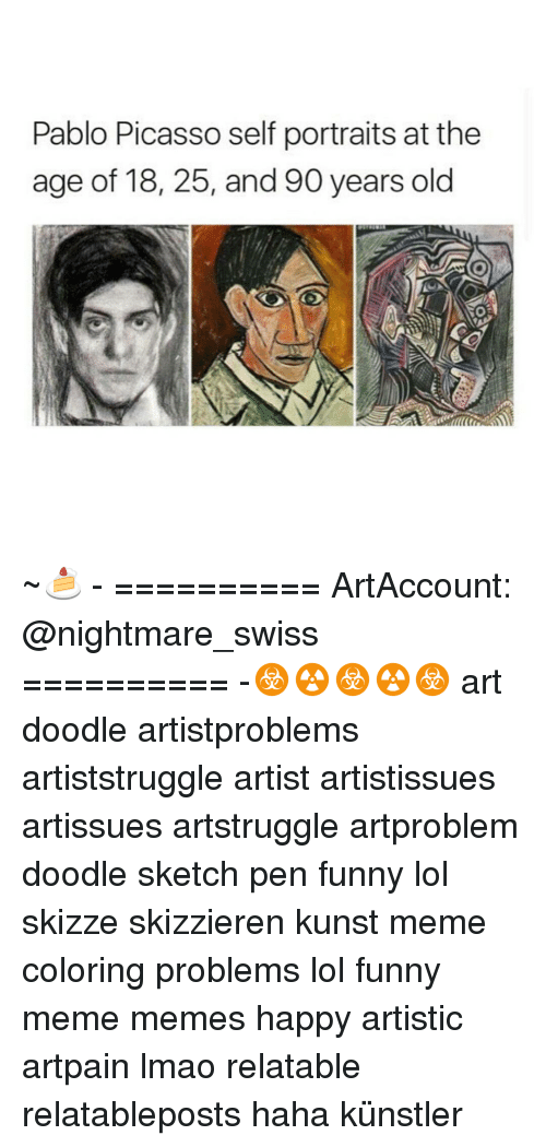 Pablo Picasso: Pablo Picasso self portraits at the  age of 18, 25, and 90 years old ~🍰 - ========== ArtAccount: @nightmare_swiss ========== -☣☢☣☢☣ art doodle artistproblems artiststruggle artist artistissues artissues artstruggle artproblem doodle sketch pen funny lol skizze skizzieren kunst meme coloring problems lol funny meme memes happy artistic artpain lmao relatable relatableposts haha künstler
