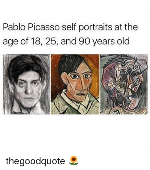 Pablo Picasso: Pablo Picasso self portraits atthe  age of 18, 25, and 90 years old thegoodquote 🌻