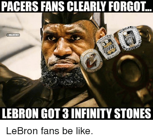 Be Like, Nba, and Infinity: PACERS FANS CLEARLY FORGOT..  NBAMEMES  LEBRON GOT 3 INFINITY STONES LeBron fans be like.