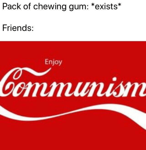 chewing gum: Pack of chewing gum: *exists*  Friends:  Enjoy