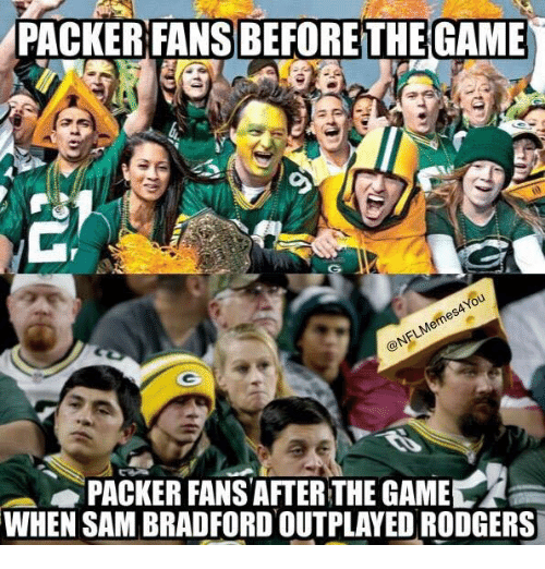Nfl, The Game, and Game: PACKER FANSBEFORETHE GAME  PACKER FANS AFTER THE GAME  WHEN SAM BRADFORD OUTPLAYED RODGERS