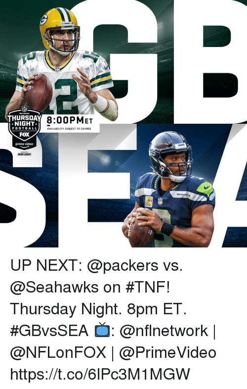 Memes, Packers, and Seahawks: PACKERS At  8:00PMET  NIGHT  FO OTBA LL  FOX  prime video  AVAILABILITY SUBJECT TO CHANGE  BUD LIGHT]  SEANAW UP NEXT: @packers vs. @Seahawks on #TNF!  Thursday Night. 8pm ET. #GBvsSEA  📺: @nflnetwork   @NFLonFOX   @PrimeVideo https://t.co/6lPc3M1MGW