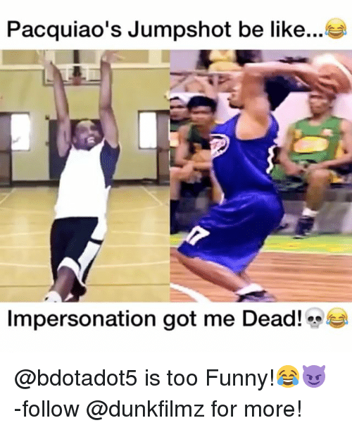 Impersonable: Pacquiao's Jumpshot be like  Impersonation got me Dead! @bdotadot5 is too Funny!😂😈 -follow @dunkfilmz for more!