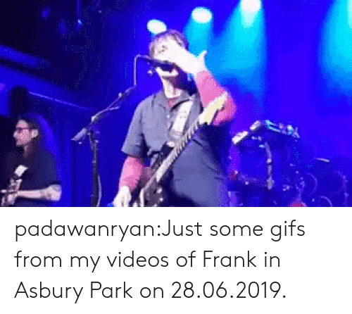 Just Some: padawanryan:Just some gifs from my videos of Frank in Asbury Park on 28.06.2019.