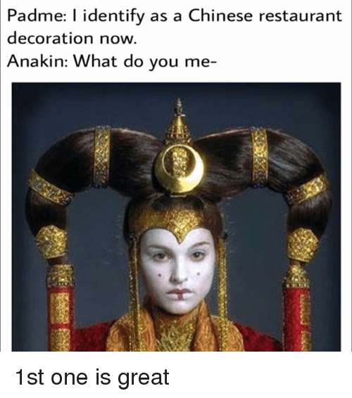 chinese restaurant: Padme: l identify as a Chinese restaurant  decoration now.  Anakin: What do you me- 1st one is great