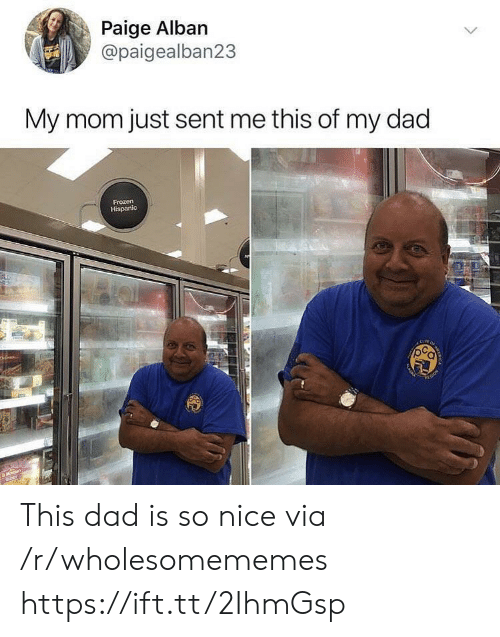 aka: Paige Alban  @paigealban23  My mom just sent me this of my dad  Frozen  Hispanic  AMma  ACREA  AKA This dad is so nice via /r/wholesomememes https://ift.tt/2IhmGsp