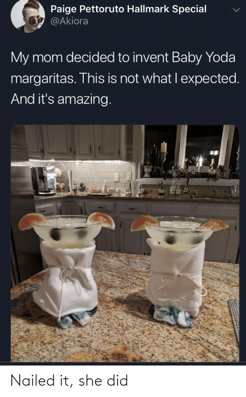 She Did: Paige Pettoruto Hallmark Special  @Akiora  My mom decided to invent Baby Yoda  margaritas. This is not what I expected.  And it's amazing. Nailed it, she did