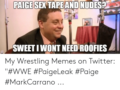 """Wwe Memes 2017: PAIGE  SEX TAPEAND NUDES  SWEET IWONT NEED ROOFIES My Wrestling Memes on Twitter: """"#WWE #PaigeLeak #Paige #MarkCarrano ..."""