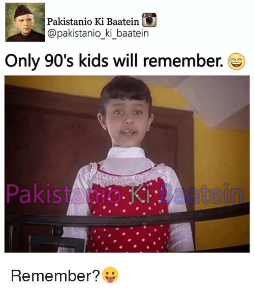 Only 90S Kid: Pakistanio Ki Baatein  @pakistanio ki baatein  Only 90's kids will remember. Remember?😛