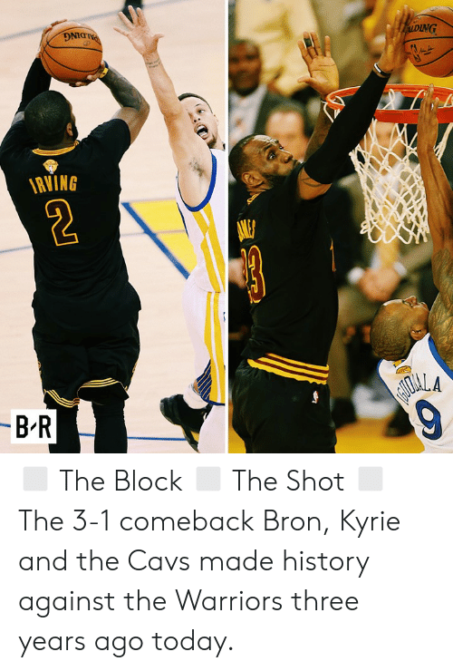 kyrie: PALDING  ALDING  RVING  -B-R  AIOALA  9 ◻️ The Block ◻️ The Shot ◻️ The 3-1 comeback  Bron, Kyrie and the Cavs made history against the Warriors three years ago today.