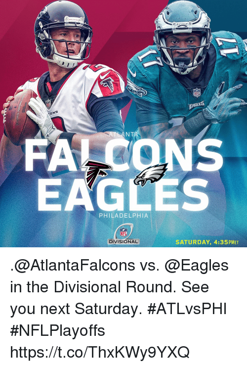 Philadelphia Eagles, Memes, and Nfl: PALEOs  NFL  NT  FALCONS  EAGLES  PHILADELPHIA  NFL  DIVISIONAL  SATURDAY, 4:35PMET .@AtlantaFalcons vs. @Eagles in the Divisional Round.  See you next Saturday. #ATLvsPHI #NFLPlayoffs https://t.co/ThxKWy9YXQ