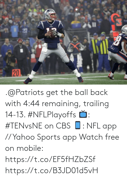 Trailing: PALRPTS  20 .@Patriots get the ball back with 4:44 remaining, trailing 14-13. #NFLPlayoffs  📺: #TENvsNE on CBS 📱: NFL app // Yahoo Sports app Watch free on mobile: https://t.co/EF5fHZbZSf https://t.co/B3JD01d5vH