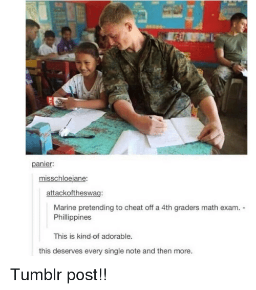 tumblr post: panier  misschloejane  attackoftheswag:  Marine pretending to cheat off a 4th graders math exam.  Phillippines  This is kind ef adorable.  this deserves every single note and then more. Tumblr post!!