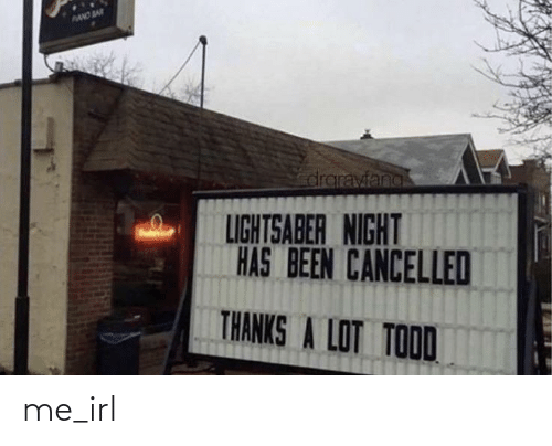 Lightsaber, Thanks a Lot, and Irl: PANO BAR  draravfand  LIGHTSABER NIGHT  HAS BEEN CANCELLED  THANKS A LOT TOOD me_irl
