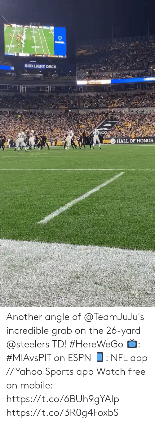 Steelers: PANSEL  BUD LIGHT DECK  Steciess  HALL OF HONOR Another angle of @TeamJuJu's incredible grab on the 26-yard @steelers TD! #HereWeGo  📺: #MIAvsPIT on ESPN 📱: NFL app // Yahoo Sports app Watch free on mobile: https://t.co/6BUh9gYAIp https://t.co/3R0g4FoxbS