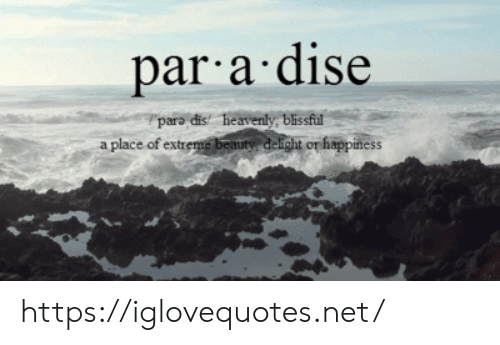 Happiness, Net, and Extreme: par a dise  paro dis heavenly blissful  a place of extreme beauty delight or happiness https://iglovequotes.net/