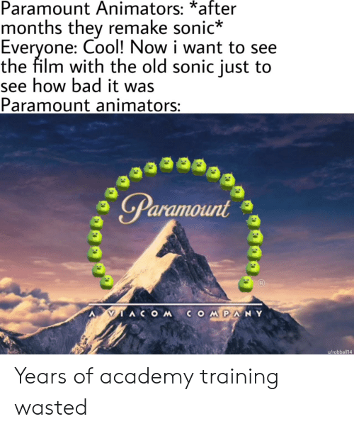 Remake: Paramount Animators: *after  months they remake sonic*  Everyone: Cool! Now i want to see  the film with the old sonic just to  see how bad it was  Paramount animators:  Paramount  IACOMCOMPANY  u/robball14 Years of academy training wasted