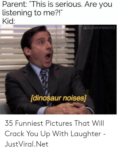 "Dinosaur, Pictures, and Laughter: Parent: ""This is serious. Are you  listening to me?!  Kid:  @alyceoneword  [dinosaur noises] 35 Funniest Pictures That Will Crack You Up With Laughter - JustViral.Net"