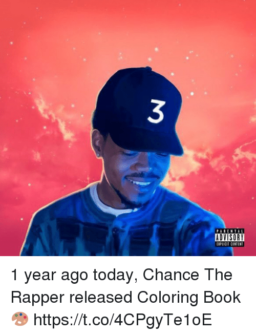 Coloring Book: PARENTAL  ADVISORY  EIPLICIT CINTENT 1 year ago today, Chance The Rapper released Coloring Book 🎨 https://t.co/4CPgyTe1oE