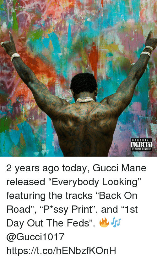 "Gucci, Gucci Mane, and Parental Advisory: PARENTAL  ADVISORY  EXPLICIT CONTENT 2 years ago today, Gucci Mane released ""Everybody Looking"" featuring the tracks ""Back On Road"", ""P*ssy Print"", and ""1st Day Out The Feds"". 🔥🎶 @Gucci1017 https://t.co/hENbzfKOnH"