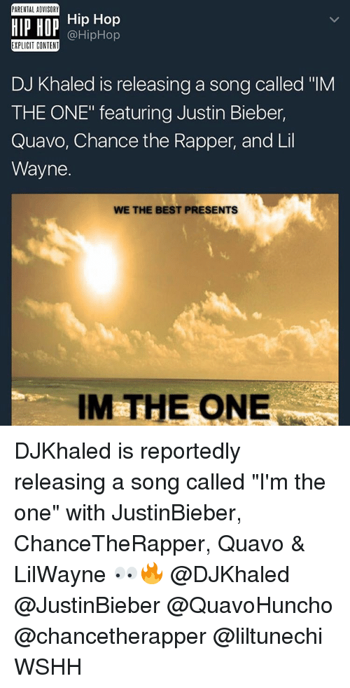 """We the Best: PARENTAL ADVISORY  HIP HOP  Hip Hop  @HipHop  EXPLICIT CONTENT  DJ Khaled is releasing a song called """"IM  THE ONE"""" featuring Justin Bieber,  Quavo, Chance the Rapper, and Lil  Wayne.  WE THE BEST PRESENTS  IM THE ONE DJKhaled is reportedly releasing a song called """"I'm the one"""" with JustinBieber, ChanceTheRapper, Quavo & LilWayne 👀🔥 @DJKhaled @JustinBieber @QuavoHuncho @chancetherapper @liltunechi WSHH"""
