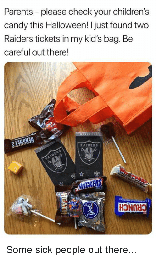 Candy, Halloween, and Nfl: Parents - please check your children's  candy this Halloween! Ijust found two  Raiders tickets in my kid's bag. Be  careful out there!  SA3HSHH  RAIDERS Some sick people out there...