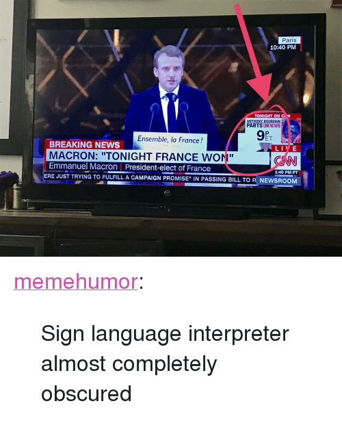 """News, Tumblr, and Blog: Paris  10:40 PM  TONIGHT ON C N  ANTHONY BOURDAIN  PARTS UNKNOWN  Ensemble, la France!  ET  BREAKING NEWS  MACRON: """"TONIGHT FRANCE WONI""""  Emmanuel Macron 