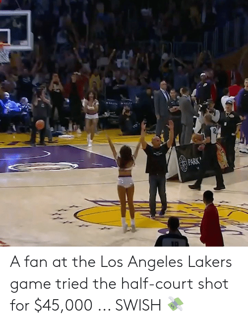 Los Angeles Lakers, Los-Angeles-Lakers, and Memes: PARK A fan at the Los Angeles Lakers game tried the half-court shot for $45,000 ... SWISH 💸