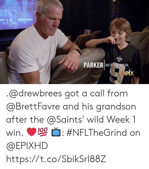 Memes, New Orleans Saints, and Wild: PARKER  BRETT'S GRANDSON  pix .@drewbrees got a call from @BrettFavre and his grandson after the @Saints' wild Week 1 win. ❤️💯  📺: #NFLTheGrind on @EPIXHD https://t.co/SbikSrl88Z