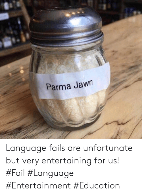 Jawn: Parma Jawn Language fails are unfortunate but very entertaining for us! #Fail #Language #Entertainment #Education