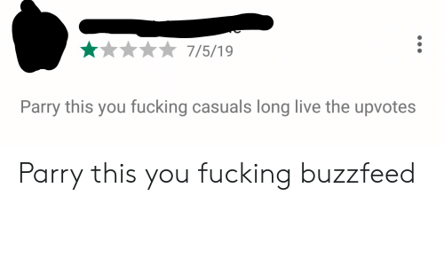 Fucking Casuals: Parry this you fucking casuals long live the upvotes Parry this you fucking buzzfeed