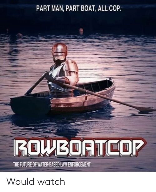 Future, Watch, and Water: PART MAN, PART BOAT, ALL COP.  ROWBOATCOP  THE FUTURE OF WATER-BASED LAW ENFORCEMENT Would watch