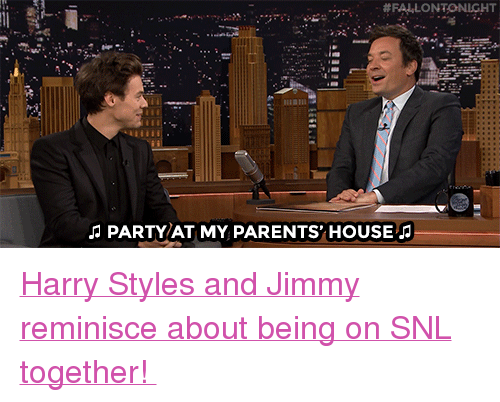 """reminisce: PARTY/AT MY PARENTS' HOUSE <p><a href=""""https://www.youtube.com/watch?v=WuNNyfuPUU0"""" target=""""_blank"""">Harry Styles and Jimmy reminisce about being on SNL together!</a></p>"""