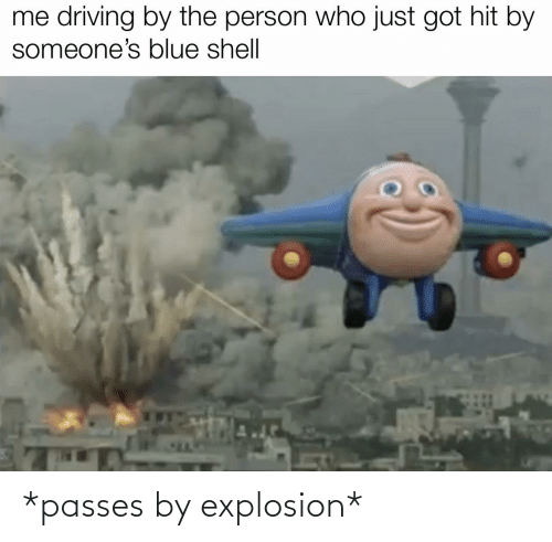 explosion: *passes by explosion*