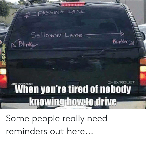reminders: PASSIN LANE  Sslloww Lane  ' Blinker.  Blinker  CHEVROLET  When you're tired of nobody  knowingrhowto drive  01 Some people really need reminders out here...